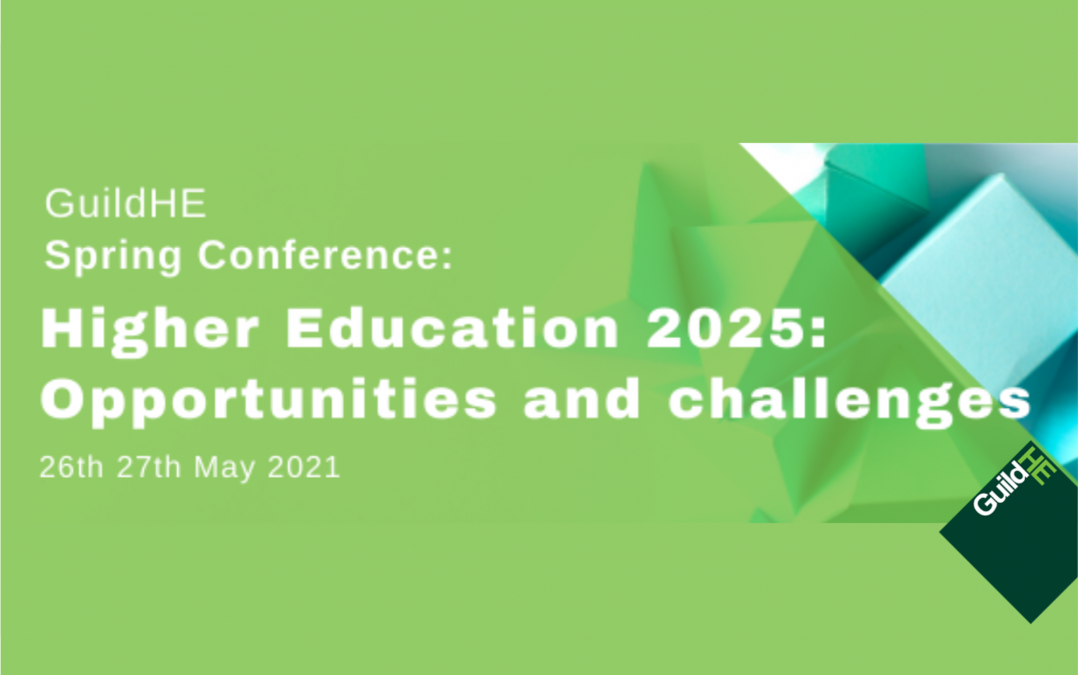GuildHE Spring Conference 2021- HE 2025: Opportunities and challenges